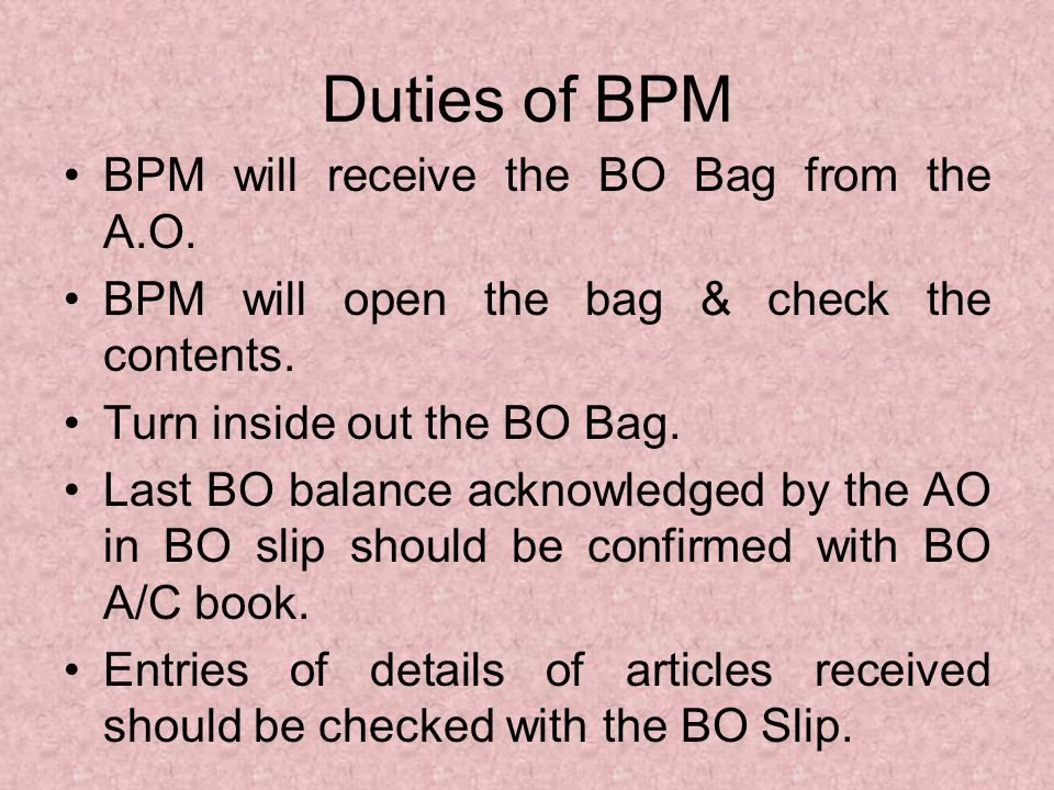 Duties of BPM BPM will receive the BO Bag from the A.O.