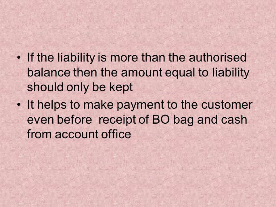 If the liability is more than the authorised balance then the amount equal to liability should only be kept