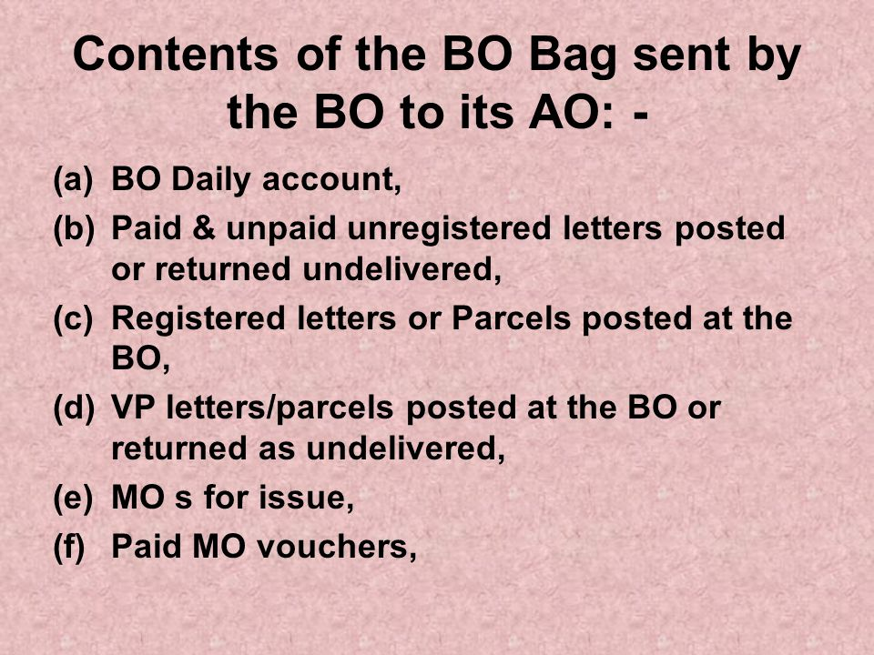 Contents of the BO Bag sent by the BO to its AO: -