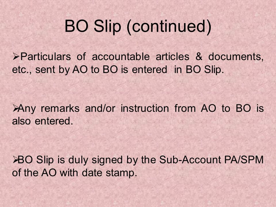 BO Slip (continued) Particulars of accountable articles & documents, etc., sent by AO to BO is entered in BO Slip.