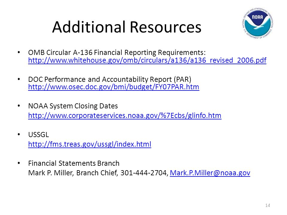 Additional Resources OMB Circular A-136 Financial Reporting Requirements: http://www.whitehouse.gov/omb/circulars/a136/a136_revised_2006.pdf.