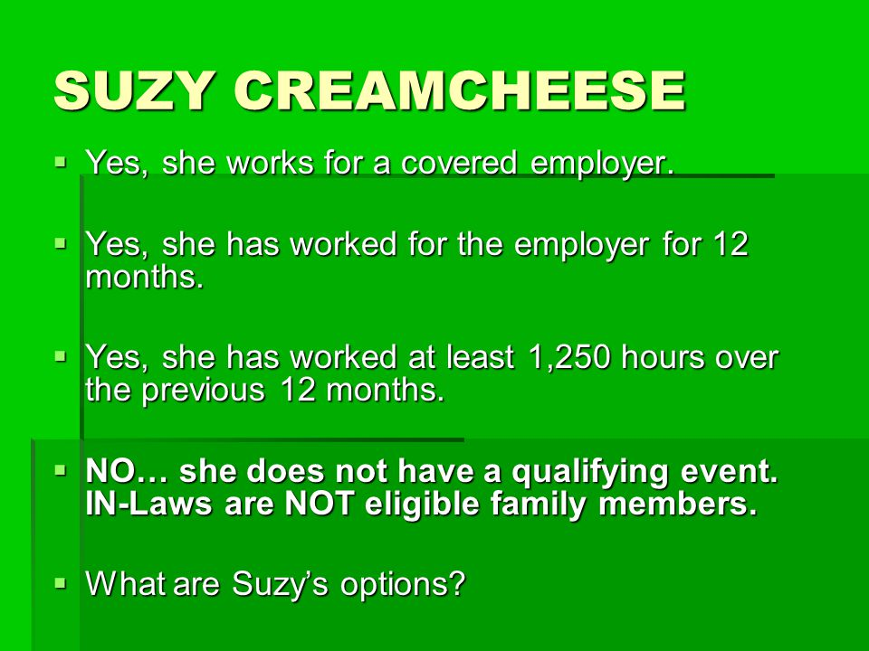 SUZY CREAMCHEESE Yes, she works for a covered employer.