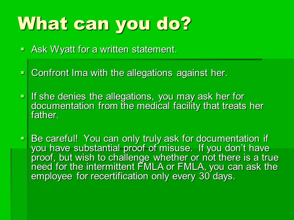 What can you do Ask Wyatt for a written statement.