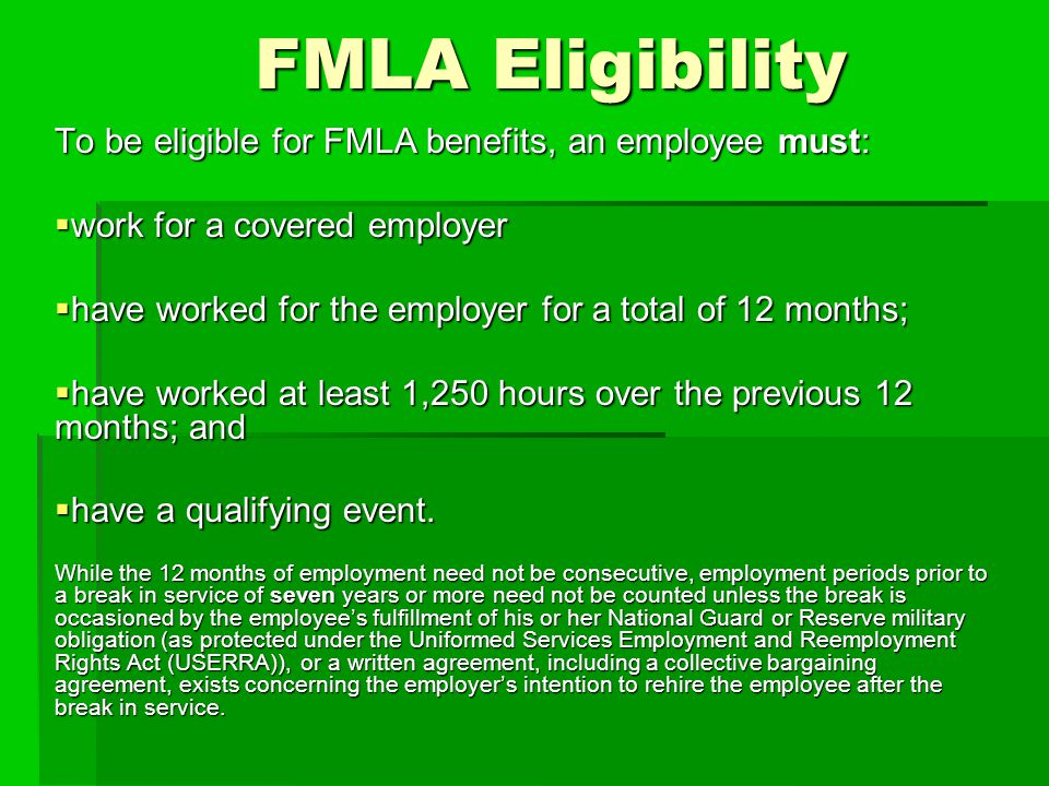 FMLA Eligibility To be eligible for FMLA benefits, an employee must: