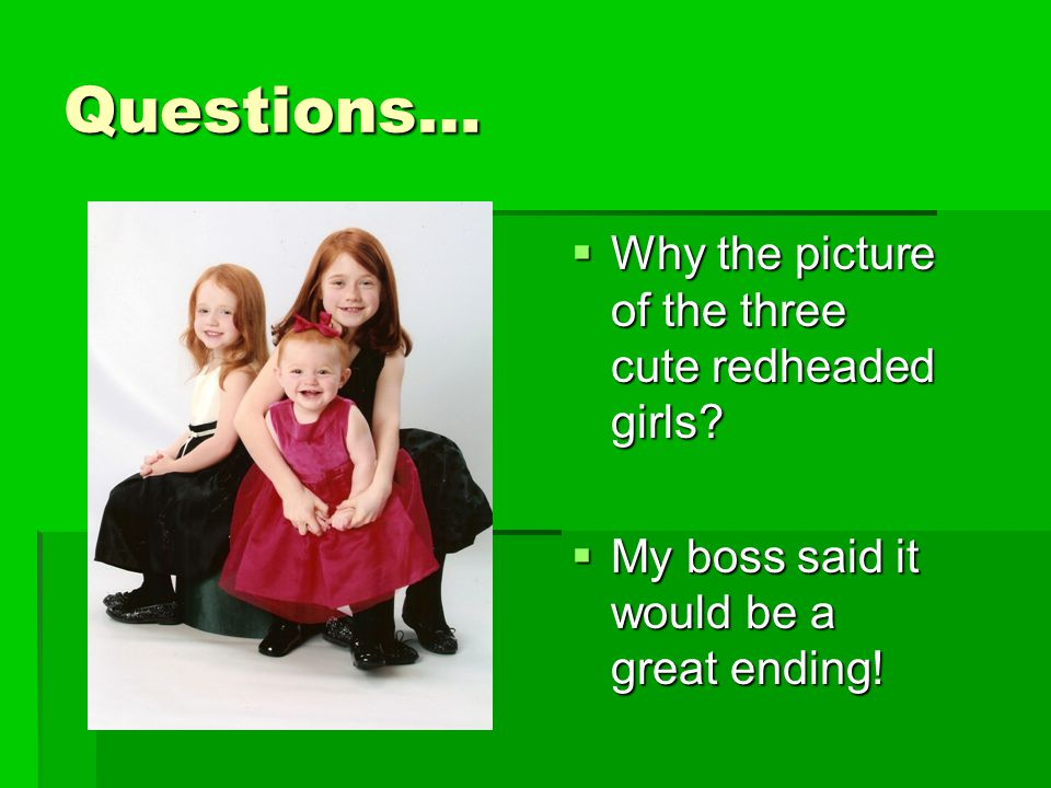 Questions… Why the picture of the three cute redheaded girls