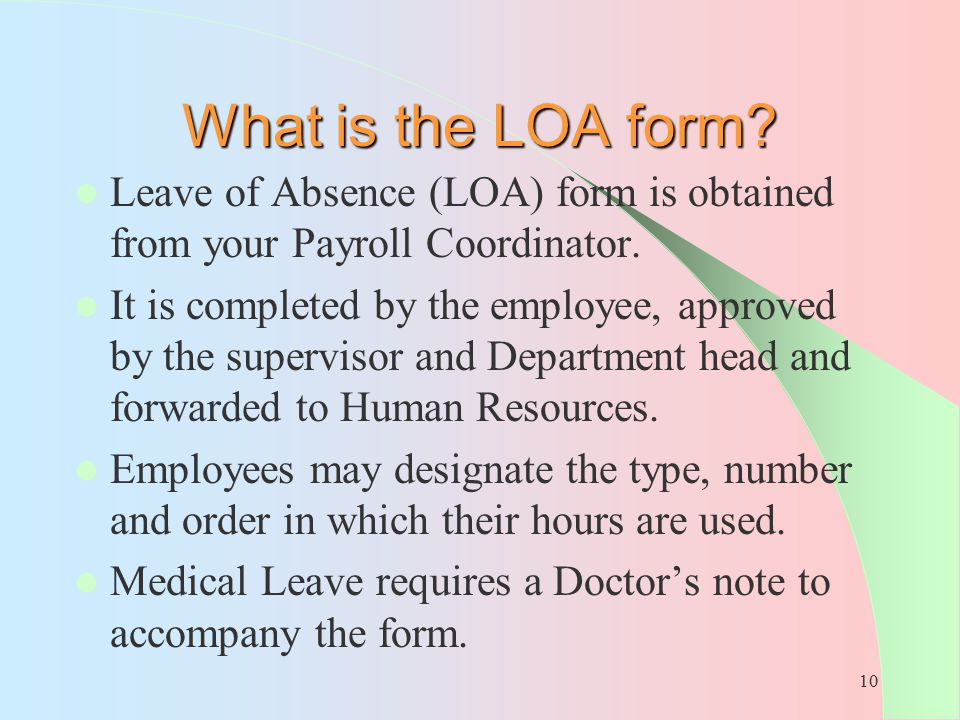 What is the LOA form Leave of Absence (LOA) form is obtained from your Payroll Coordinator.