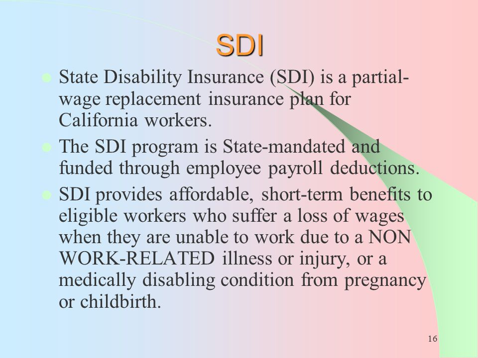 SDI State Disability Insurance (SDI) is a partial-wage replacement insurance plan for California workers.