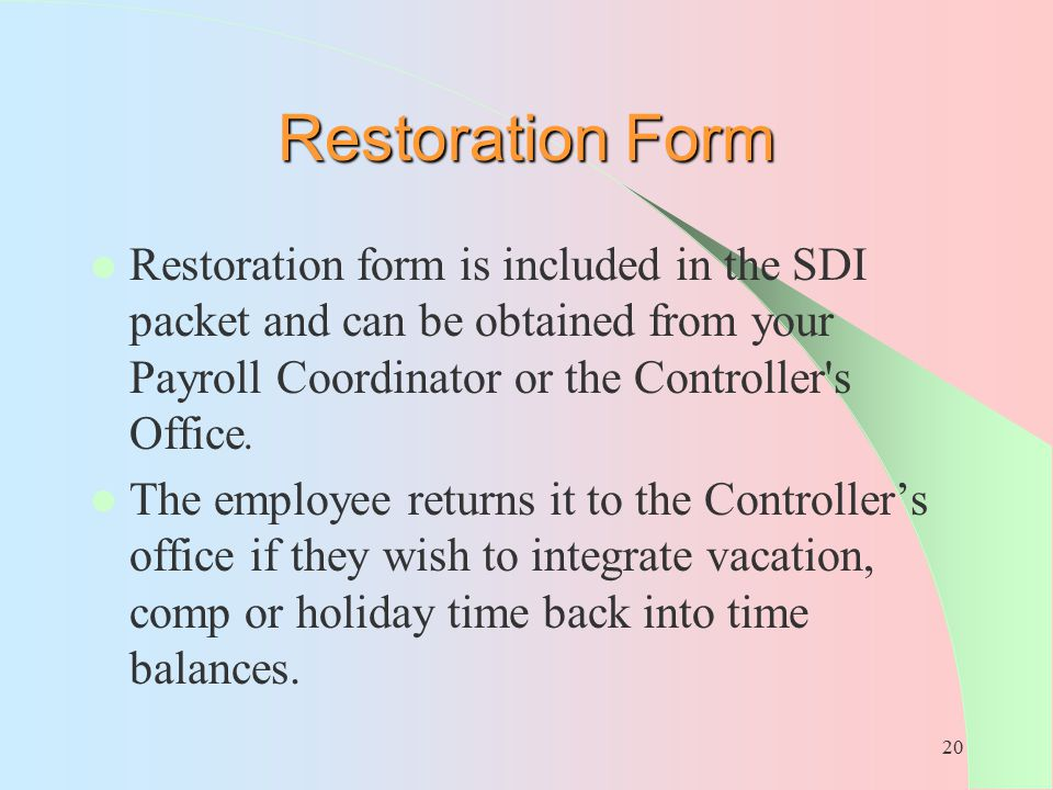 Restoration Form Restoration form is included in the SDI packet and can be obtained from your Payroll Coordinator or the Controller s Office.