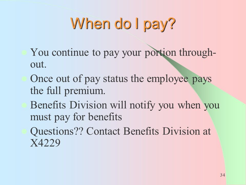 When do I pay You continue to pay your portion through-out.