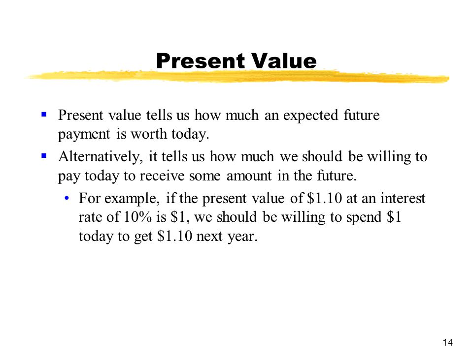 Present Value Present value tells us how much an expected future payment is worth today.
