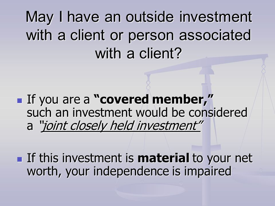 May I have an outside investment with a client or person associated with a client