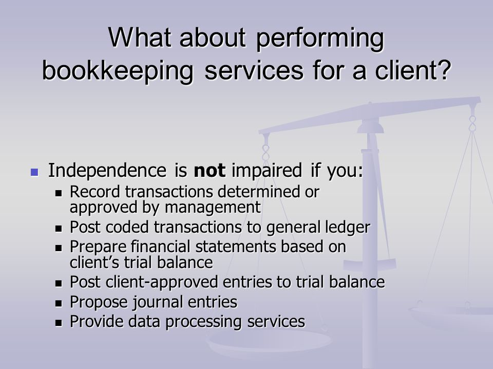 What about performing bookkeeping services for a client