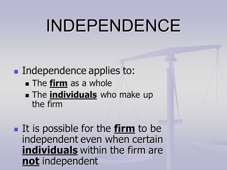 INDEPENDENCE Independence applies to: