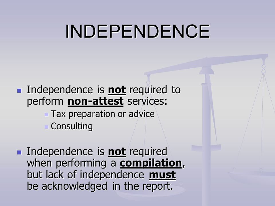 INDEPENDENCE Independence is not required to perform non-attest services: Tax preparation or advice.