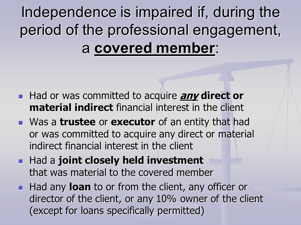 Independence is impaired if, during the period of the professional engagement, a covered member: