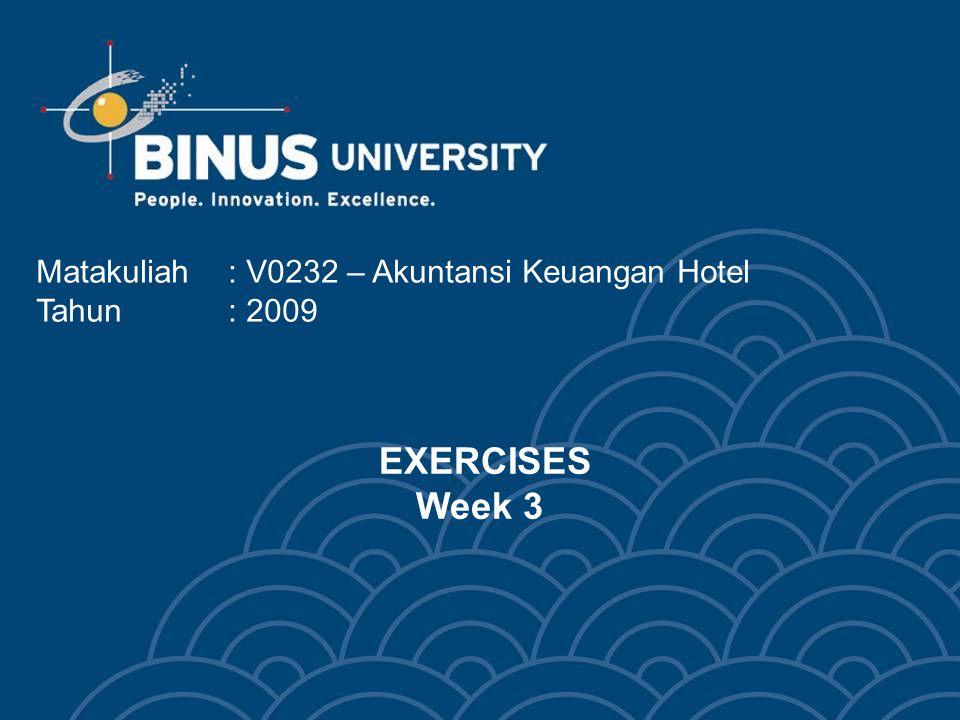 EXERCISES Week 3 Matakuliah : V0232 – Akuntansi Keuangan Hotel