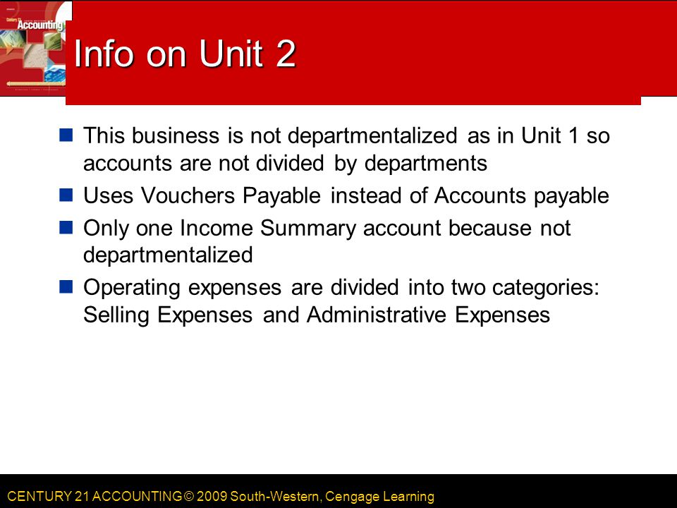 Info on Unit 2 This business is not departmentalized as in Unit 1 so accounts are not divided by departments.