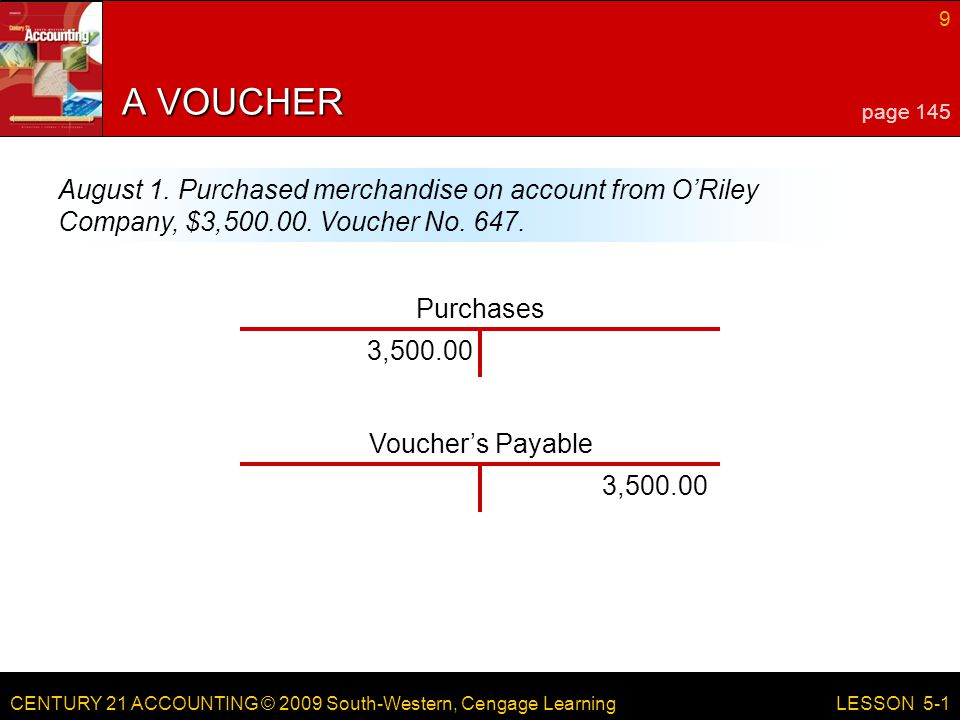 A VOUCHER page 145. August 1. Purchased merchandise on account from O'Riley Company, $3,500.00. Voucher No. 647.