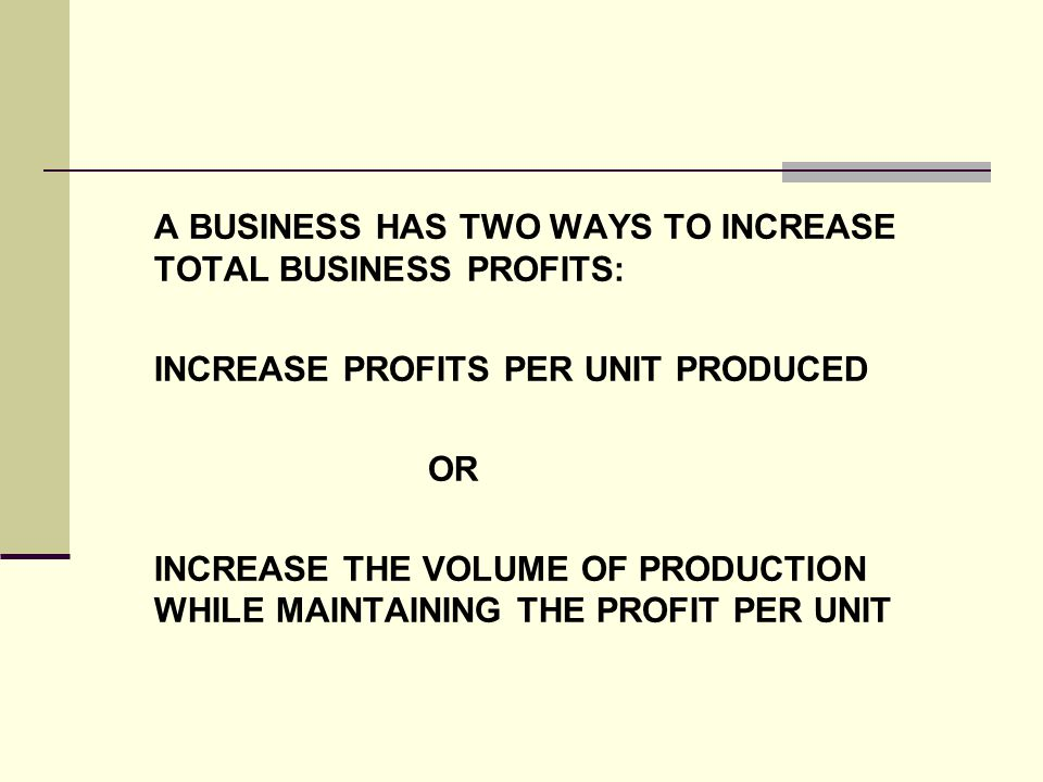 A BUSINESS HAS TWO WAYS TO INCREASE TOTAL BUSINESS PROFITS: