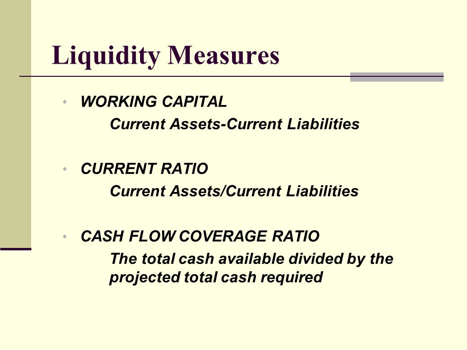Liquidity Measures WORKING CAPITAL Current Assets-Current Liabilities