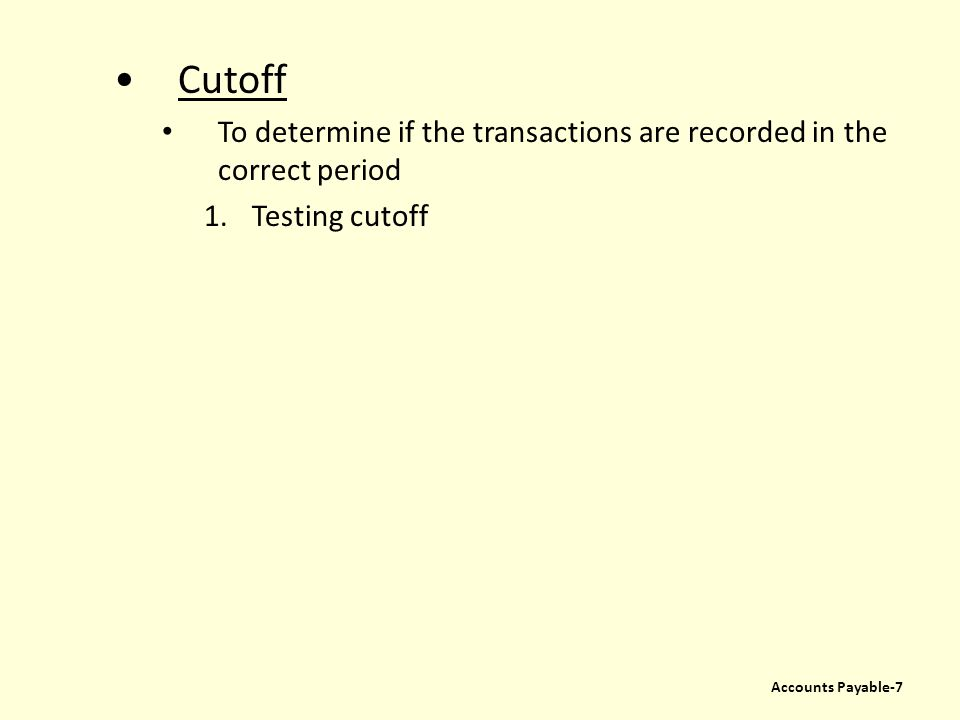 Cutoff To determine if the transactions are recorded in the correct period Testing cutoff