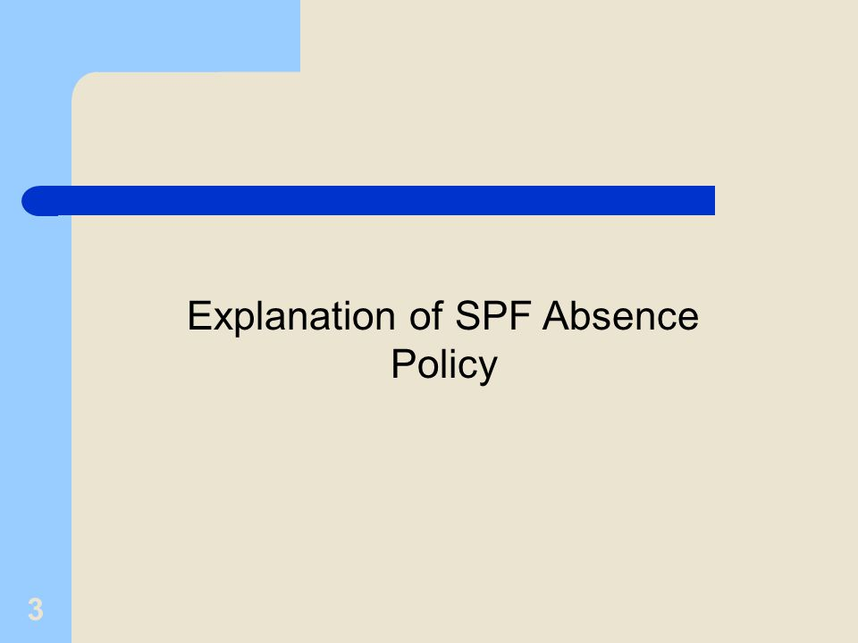 Explanation of SPF Absence Policy