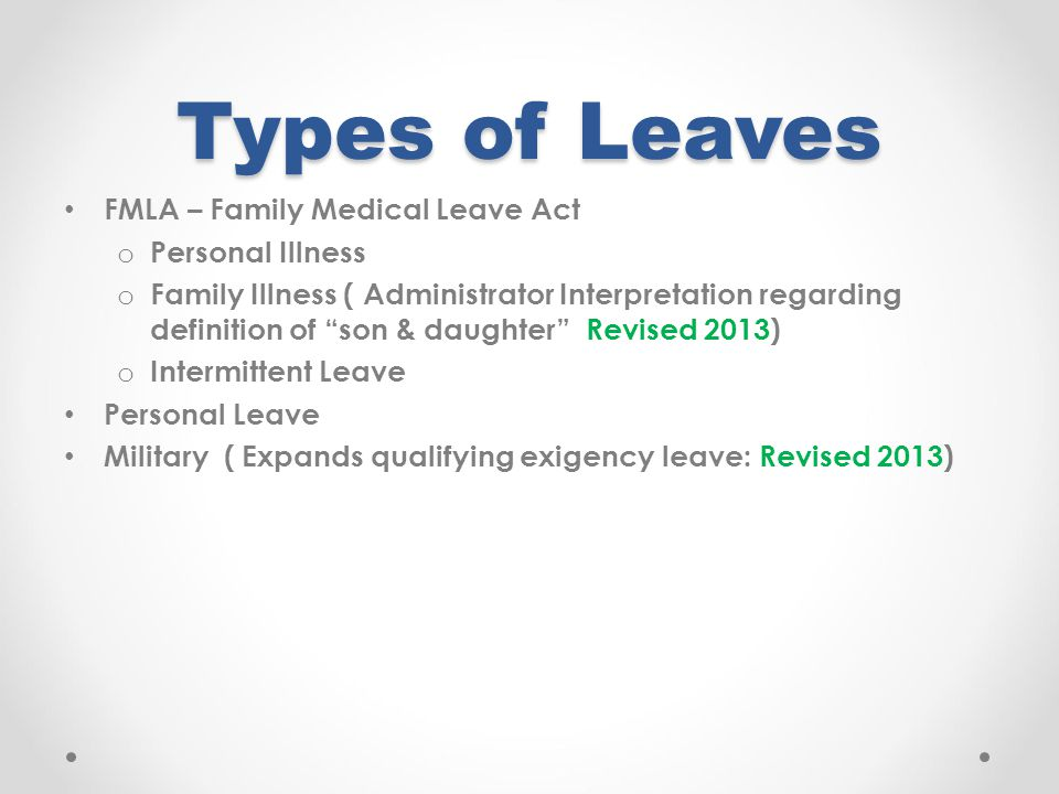 Types of Leaves FMLA – Family Medical Leave Act Personal Illness