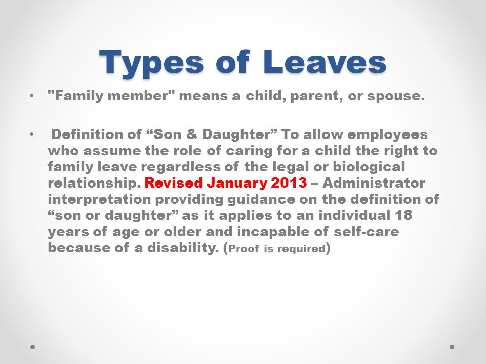 Types of Leaves Family member means a child, parent, or spouse.