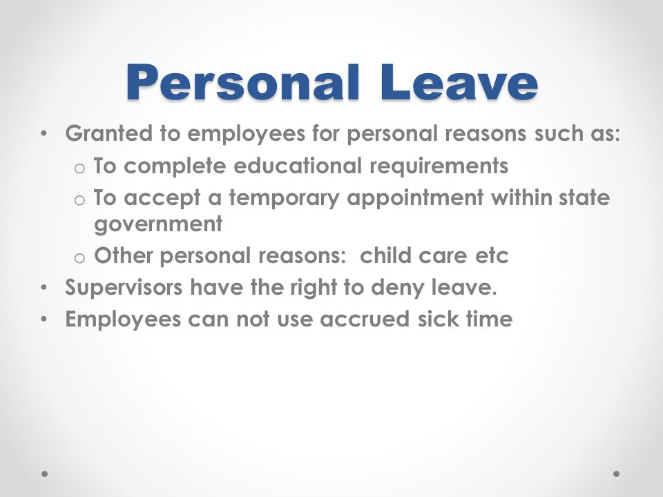 Personal Leave Granted to employees for personal reasons such as: