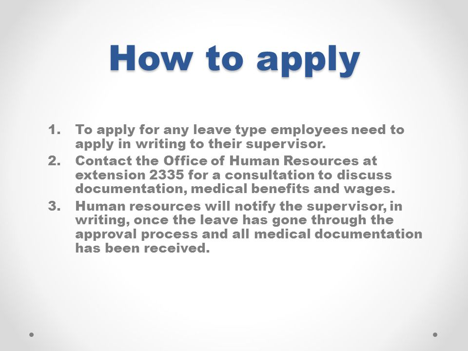 How to apply To apply for any leave type employees need to apply in writing to their supervisor.