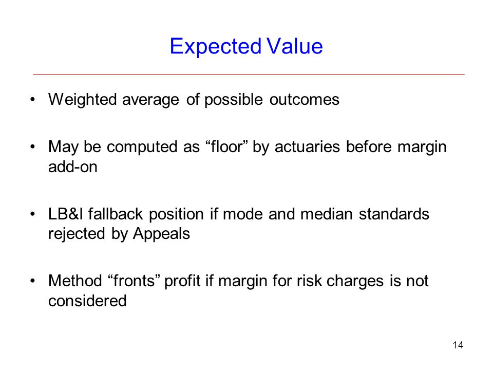 Expected Value Weighted average of possible outcomes