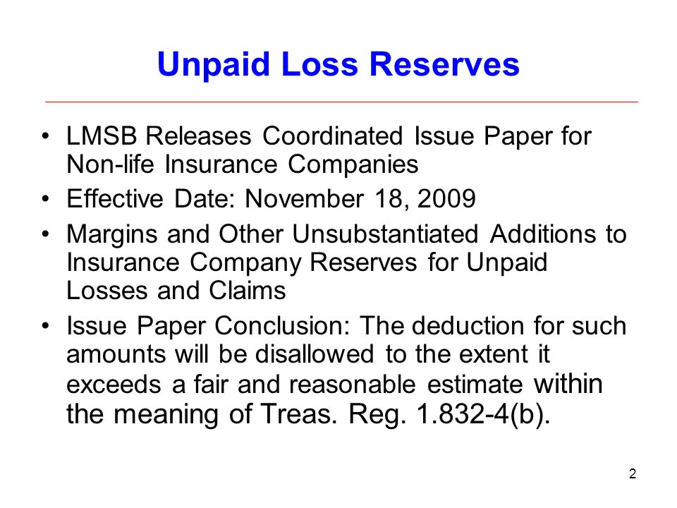 Unpaid Loss Reserves LMSB Releases Coordinated Issue Paper for Non-life Insurance Companies. Effective Date: November 18, 2009.