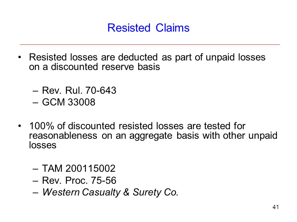 Resisted Claims Resisted losses are deducted as part of unpaid losses on a discounted reserve basis.