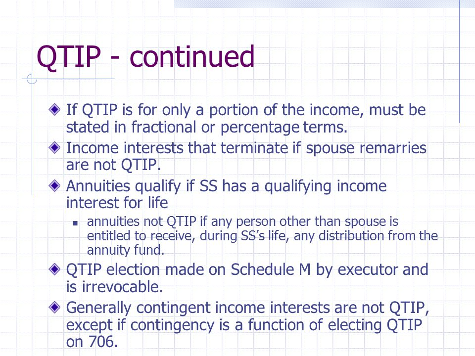 QTIP - continued If QTIP is for only a portion of the income, must be stated in fractional or percentage terms.