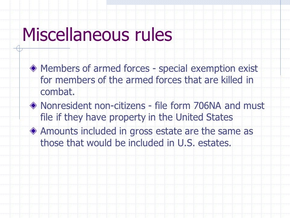 Miscellaneous rules Members of armed forces - special exemption exist for members of the armed forces that are killed in combat.