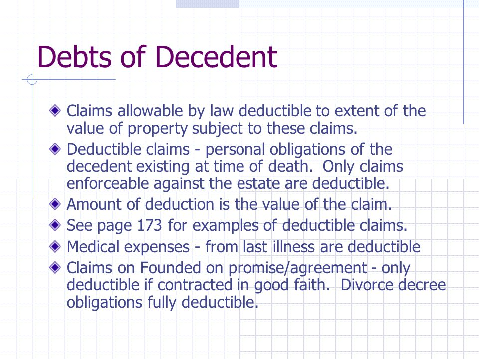 Debts of Decedent Claims allowable by law deductible to extent of the value of property subject to these claims.