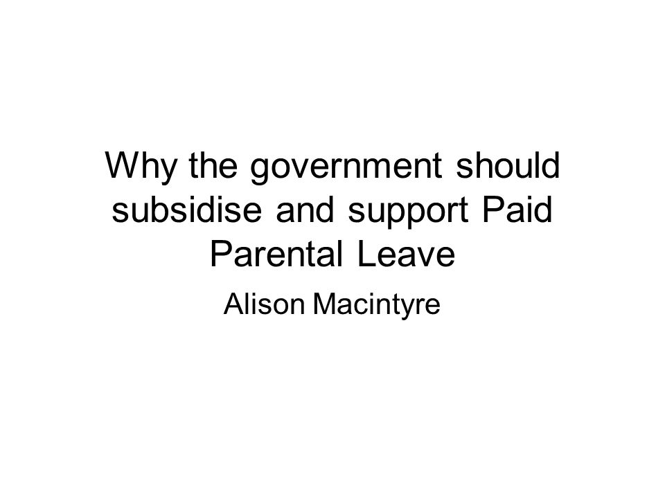 Why the government should subsidise and support Paid Parental Leave