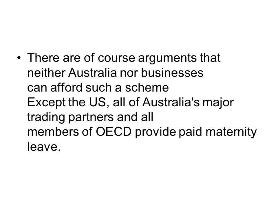 There are of course arguments that neither Australia nor businesses can afford such a scheme Except the US, all of Australia s major trading partners and all members of OECD provide paid maternity leave.