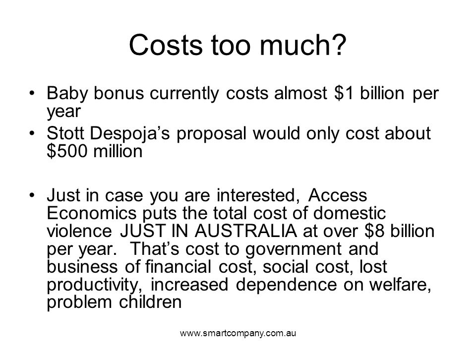 Costs too much Baby bonus currently costs almost $1 billion per year