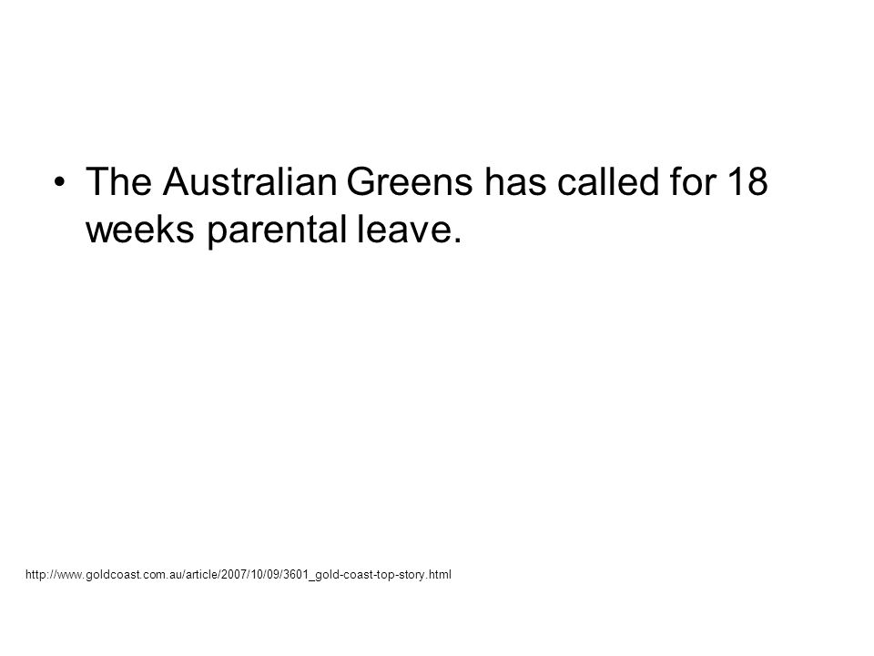 The Australian Greens has called for 18 weeks parental leave.