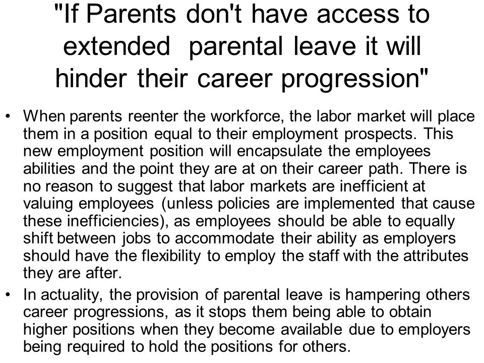 If Parents don t have access to extended parental leave it will hinder their career progression