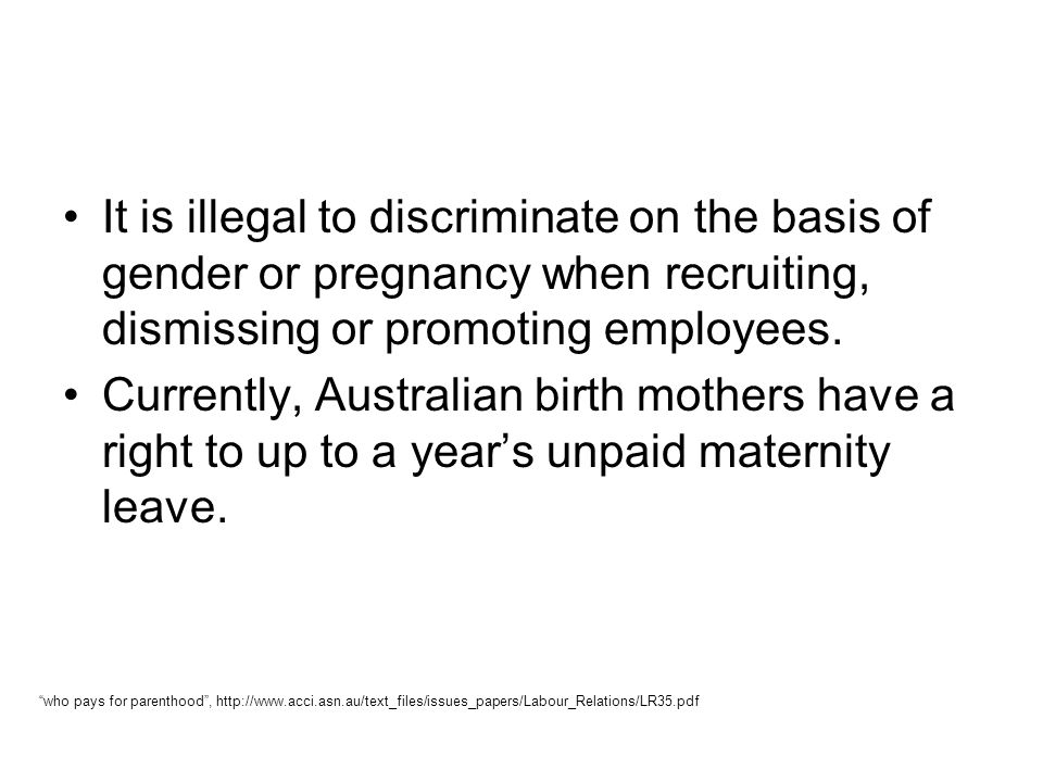 It is illegal to discriminate on the basis of gender or pregnancy when recruiting, dismissing or promoting employees.