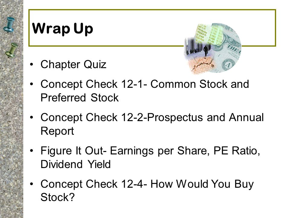 Wrap Up Chapter Quiz. Concept Check 12-1- Common Stock and Preferred Stock. Concept Check 12-2-Prospectus and Annual Report.