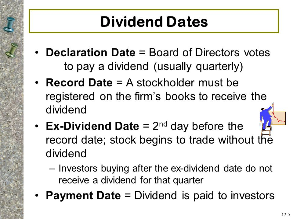 Dividend Dates Declaration Date = Board of Directors votes to pay a dividend (usually quarterly)
