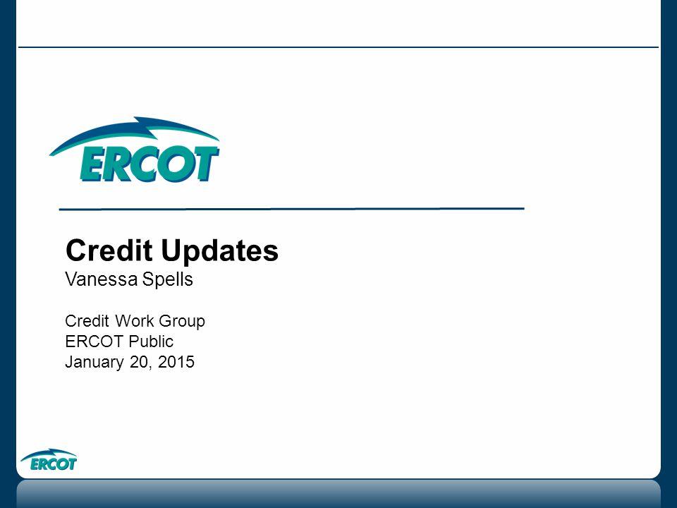 Credit Updates Vanessa Spells Credit Work Group ERCOT Public