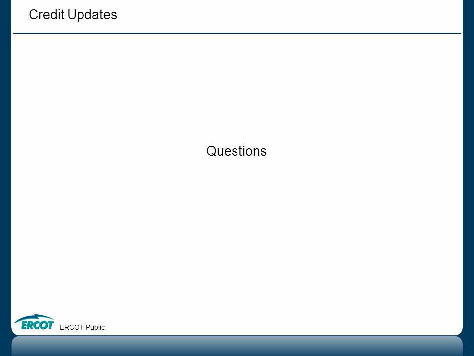 Credit Updates Questions ERCOT Public