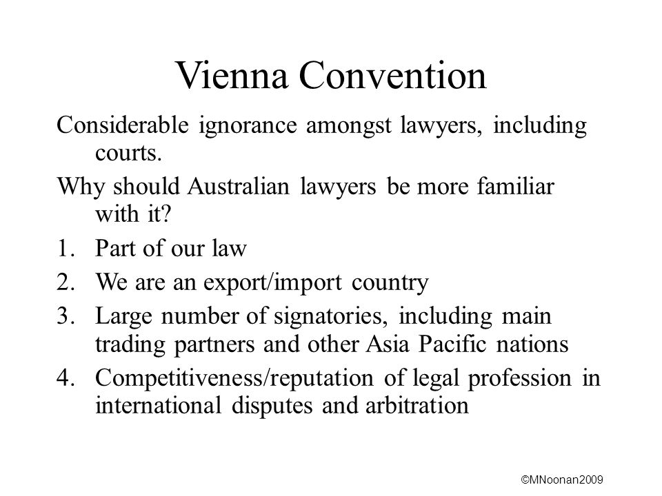 Vienna Convention Considerable ignorance amongst lawyers, including courts. Why should Australian lawyers be more familiar with it