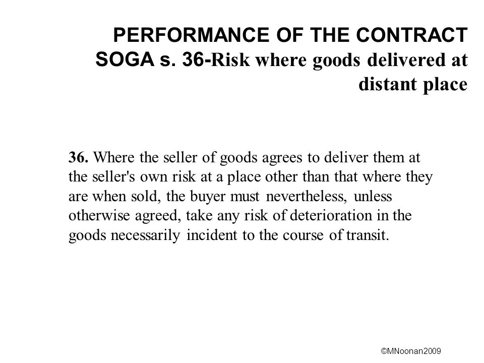 PERFORMANCE OF THE CONTRACT SOGA s. 36-Risk where goods delivered at distant place