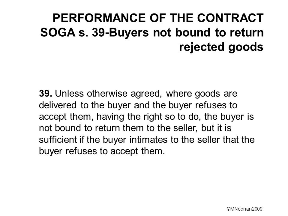 PERFORMANCE OF THE CONTRACT SOGA s. 39-Buyers not bound to return rejected goods