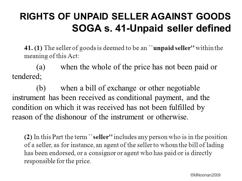 RIGHTS OF UNPAID SELLER AGAINST GOODS SOGA s. 41-Unpaid seller defined